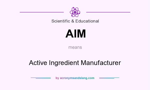 What does AIM mean? It stands for Active Ingredient Manufacturer