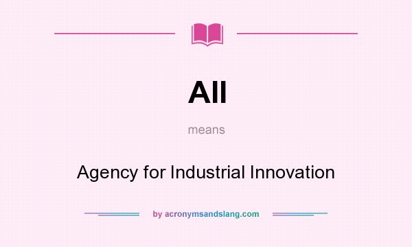 What does AII mean? It stands for Agency for Industrial Innovation