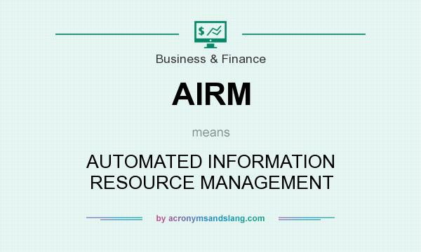What does AIRM mean? It stands for AUTOMATED INFORMATION RESOURCE MANAGEMENT