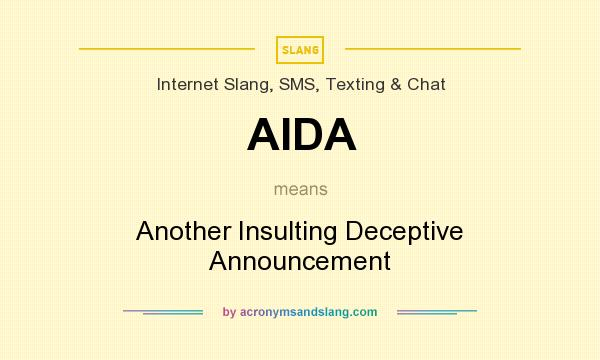 What does AIDA mean? It stands for Another Insulting Deceptive Announcement