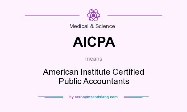 What does AICPA mean? It stands for American Institute Certified Public Accountants