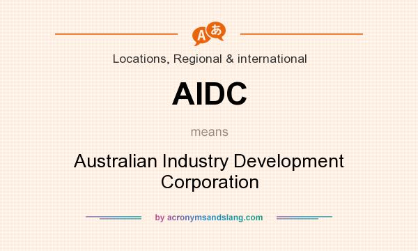 What does AIDC mean? It stands for Australian Industry Development Corporation