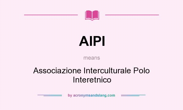 What does AIPI mean? It stands for Associazione Interculturale Polo Interetnico
