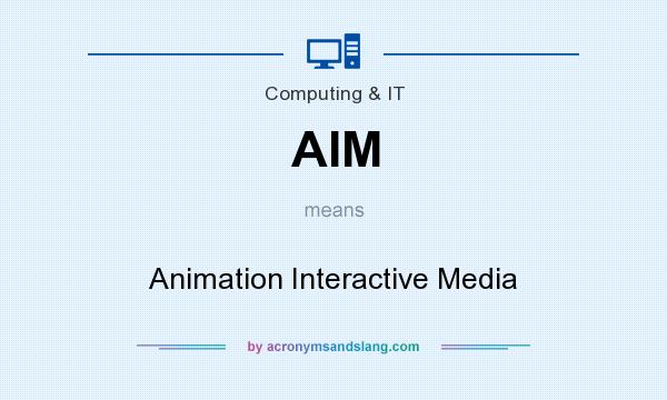 What does AIM mean? It stands for Animation Interactive Media