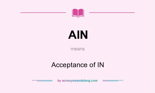 What does AIN mean? It stands for Acceptance of IN
