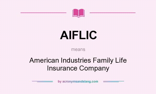 What does AIFLIC mean? It stands for American Industries Family Life Insurance Company