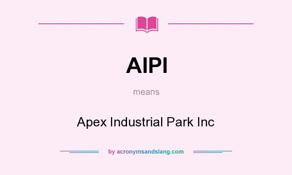 What does AIPI mean? It stands for Apex Industrial Park Inc