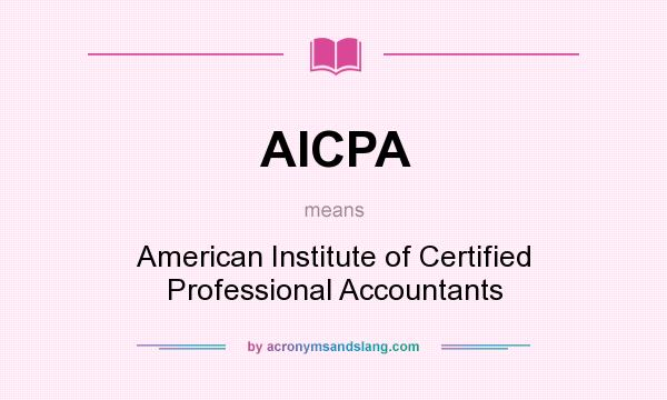 What does AICPA mean? It stands for American Institute of Certified Professional Accountants