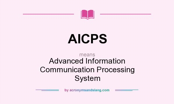 What does AICPS mean? It stands for Advanced Information Communication Processing System