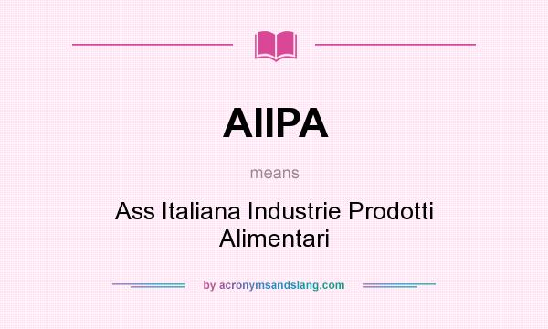 What does AIIPA mean? It stands for Ass Italiana Industrie Prodotti Alimentari