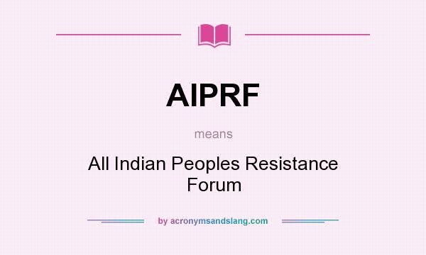 What does AIPRF mean? It stands for All Indian Peoples Resistance Forum
