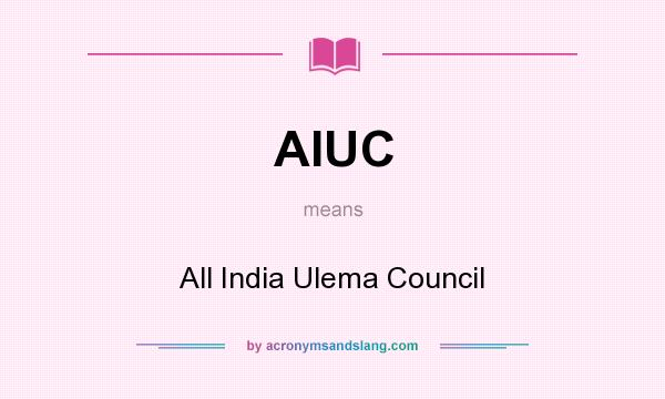 What does AIUC mean? It stands for All India Ulema Council