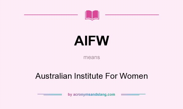 What does AIFW mean? It stands for Australian Institute For Women
