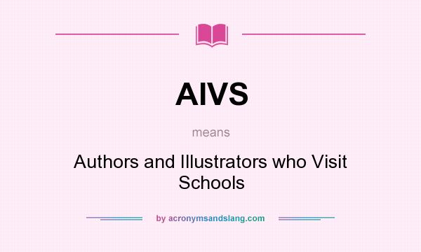 What does AIVS mean? It stands for Authors and Illustrators who Visit Schools