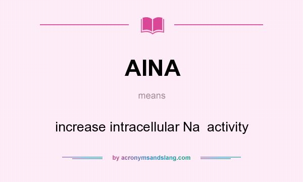 What does AINA mean? It stands for increase intracellular Na  activity