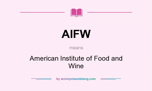 What does AIFW mean? It stands for American Institute of Food and Wine