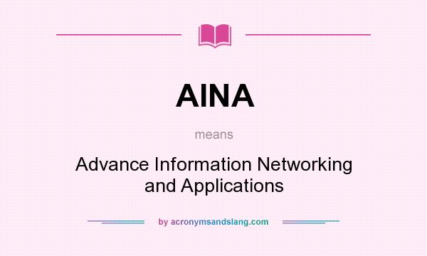 What does AINA mean? It stands for Advance Information Networking and Applications