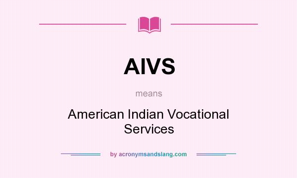 What does AIVS mean? It stands for American Indian Vocational Services