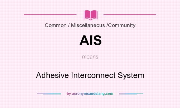 What does AIS mean? It stands for Adhesive Interconnect System