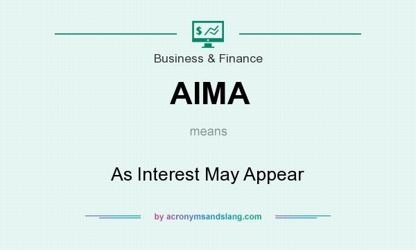 What does AIMA mean? It stands for As Interest May Appear