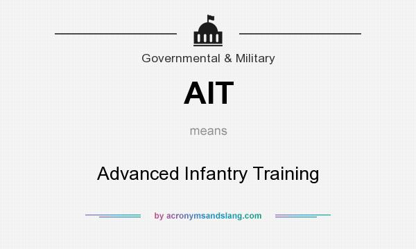 What does AIT mean? It stands for Advanced Infantry Training