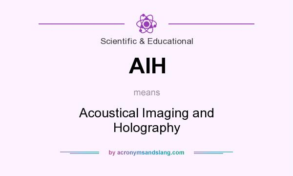 What does AIH mean? It stands for Acoustical Imaging and Holography