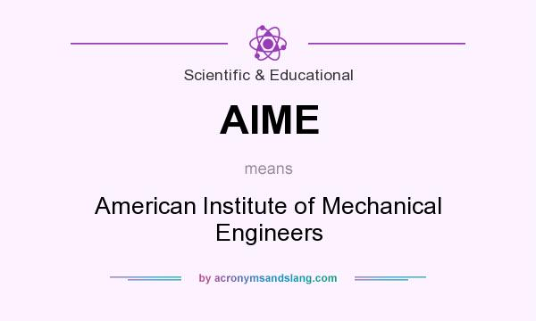 What does AIME mean? It stands for American Institute of Mechanical Engineers