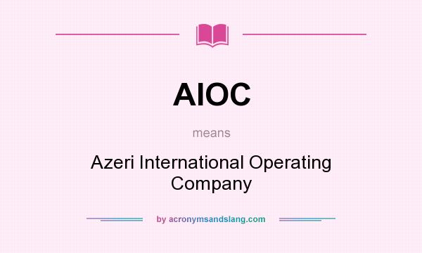 What does AIOC mean? It stands for Azeri International Operating Company