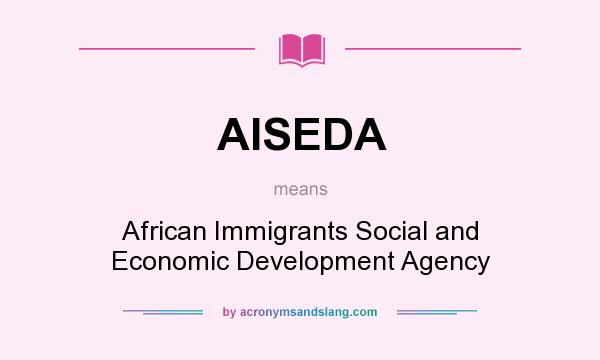 What does AISEDA mean? It stands for African Immigrants Social and Economic Development Agency