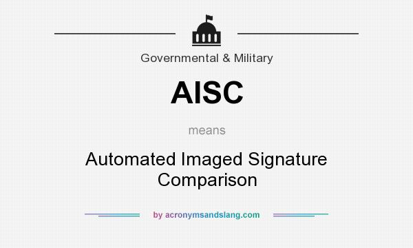 What does AISC mean? It stands for Automated Imaged Signature Comparison