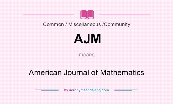 What does AJM mean? It stands for American Journal of Mathematics