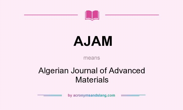 What does AJAM mean? It stands for Algerian Journal of Advanced Materials