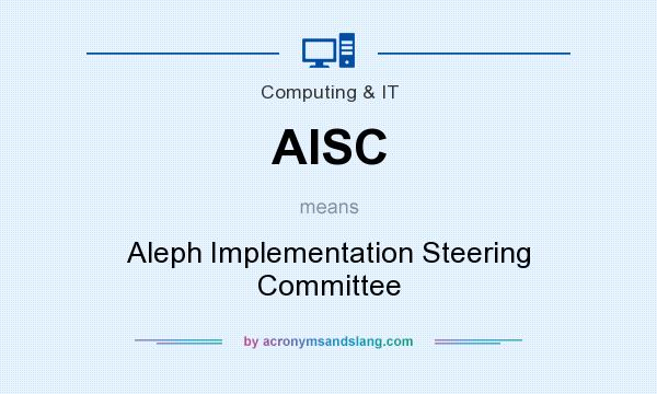 What does AISC mean? It stands for Aleph Implementation Steering Committee