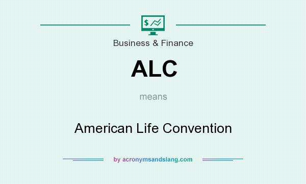What does ALC mean? It stands for American Life Convention