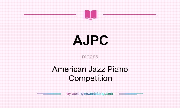 What does AJPC mean? It stands for American Jazz Piano Competition