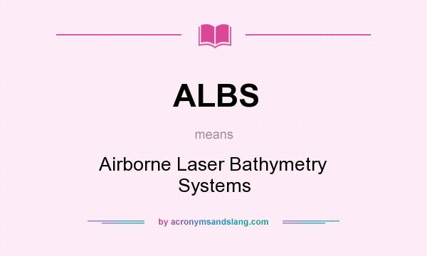 What does ALBS mean? It stands for Airborne Laser Bathymetry Systems