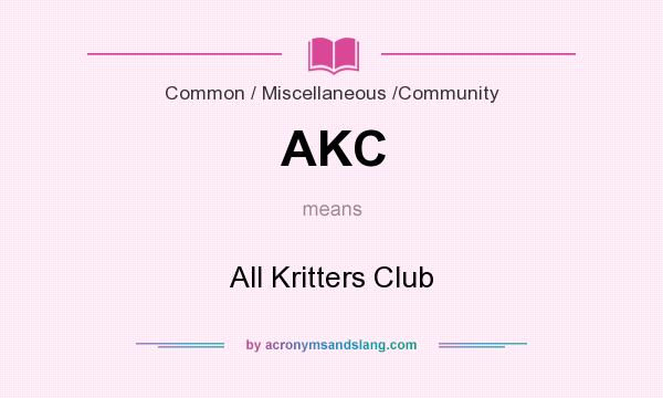 What does AKC mean? It stands for All Kritters Club