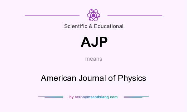 What does AJP mean? It stands for American Journal of Physics