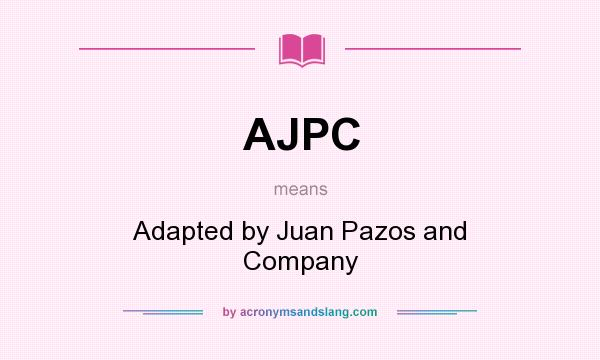 What does AJPC mean? It stands for Adapted by Juan Pazos and Company