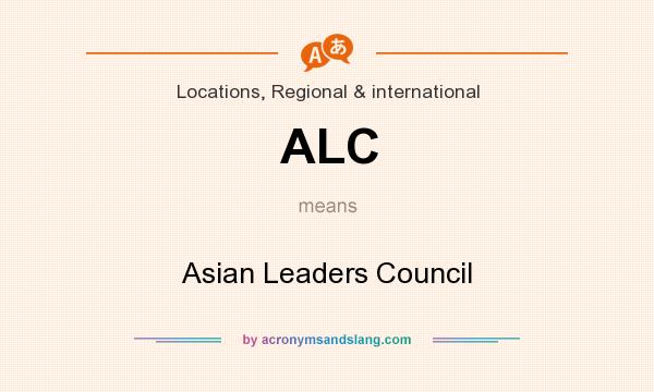 What does ALC mean? It stands for Asian Leaders Council