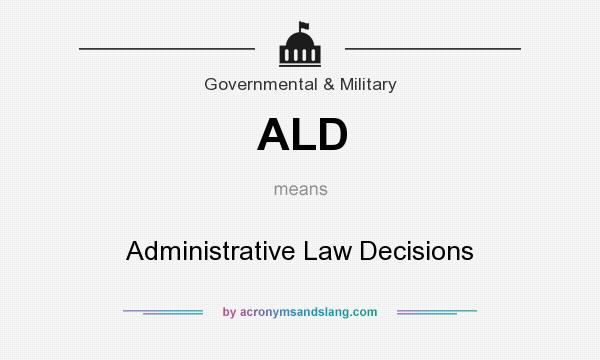 What does ALD mean? It stands for Administrative Law Decisions