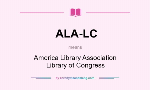 What does ALA-LC mean? It stands for America Library Association Library of Congress
