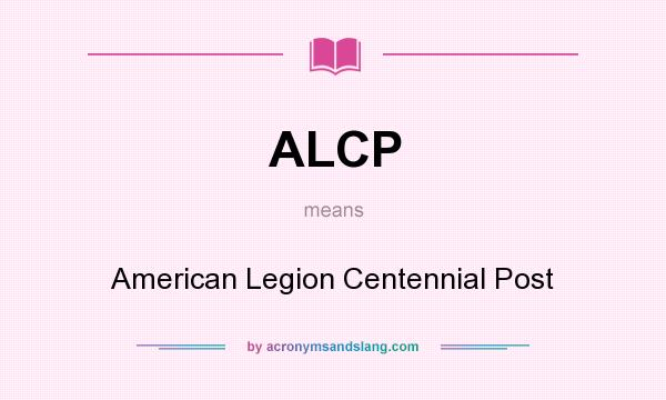 What does ALCP mean? It stands for American Legion Centennial Post