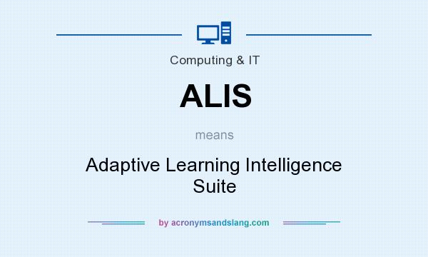 What does ALIS mean? It stands for Adaptive Learning Intelligence Suite