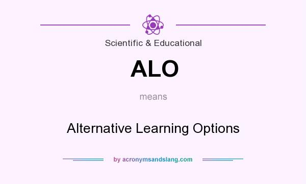 What does ALO mean? It stands for Alternative Learning Options
