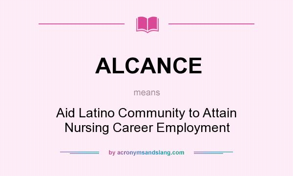 What does ALCANCE mean? It stands for Aid Latino Community to Attain Nursing Career Employment
