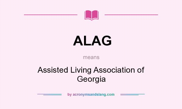 What does ALAG mean? It stands for Assisted Living Association of Georgia
