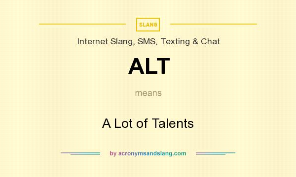 What does ALT mean? It stands for A Lot of Talents