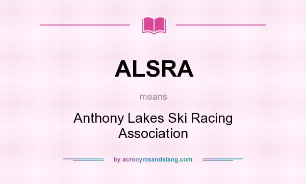 What does ALSRA mean? It stands for Anthony Lakes Ski Racing Association