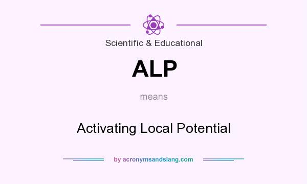 What does ALP mean? It stands for Activating Local Potential
